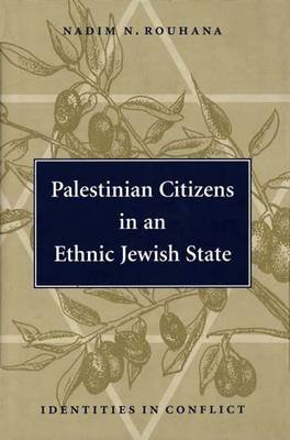 Palestinian Citizens in an Ethnic Jewish State - Identities in Conflict (Hardcover): Nadim N. Rouhana
