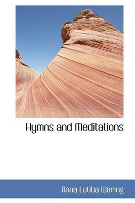 Hymns and Meditations (Hardcover): Anna Letitia Waring