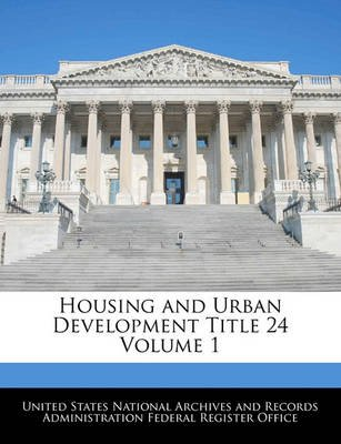 Housing and Urban Development Title 24 Volume 1 (Paperback): United States National Archives and Reco