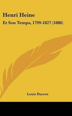 Henri Heine - Et Son Temps, 1799-1827 (1886) (English, French, Hardcover): Louis Ducros