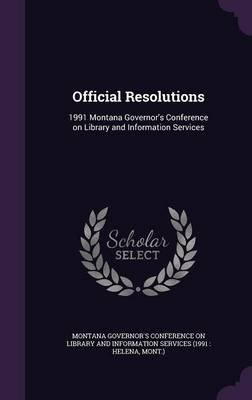 Official Resolutions - 1991 Montana Governor's Conference on Library and Information Services (Hardcover): Montana...