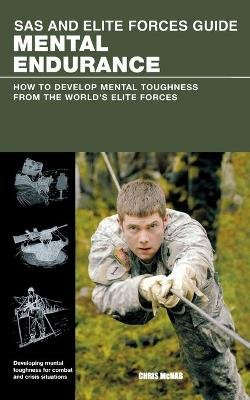 SAS and Elite Forces Guide Mental Endurance - How To Develop Mental Toughness From The World's Elite Forces (Paperback):...