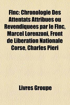 Flnc - Chronologie Des Attentats Attribus Ou Revendiques Par Le Flnc, Marcel Lorenzoni, Front de Libration Nationale Corse,...