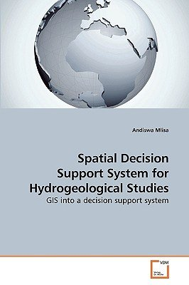 Spatial Decision Support System for Hydrogeological Studies (Paperback): Andiswa Mlisa