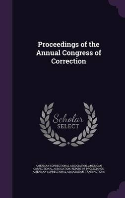 Proceedings of the Annual Congress of Correction (Hardcover): American Correctional Association, American Correctional...
