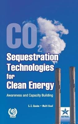Co2 Sequestration Technologies for Clean Energy: Awareness and Capacity Building (Hardcover): S.Z. Qasim, Malti Goel