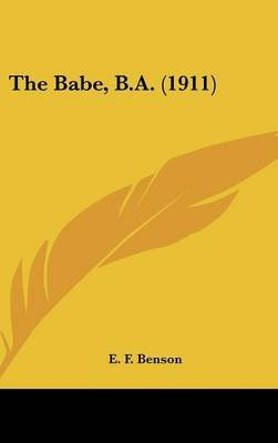 The Babe, B.A. (1911) (Hardcover): E. F. Benson