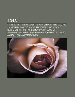 1318 - 1318 Births, 1318 by Country, 1318 Crimes, 1318 Deaths, 1318 Establishments, 1318 in Europe, 1318 in Law, Conflicts in...