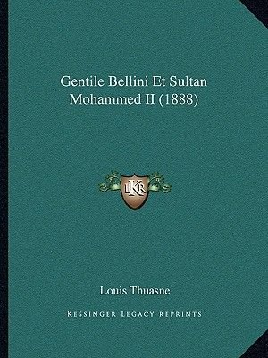 Gentile Bellini Et Sultan Mohammed II (1888) (English, French, Paperback): Louis, Thuasne,