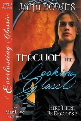Through the Looking Glass [Here There Be Dragons 2] (Siren Publishing Everlasting Classic Manlove) (Paperback): Jana Downs