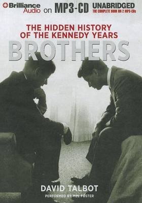 Brothers - The Hidden History of the Kennedy Years (MP3 format, CD): David Talbot