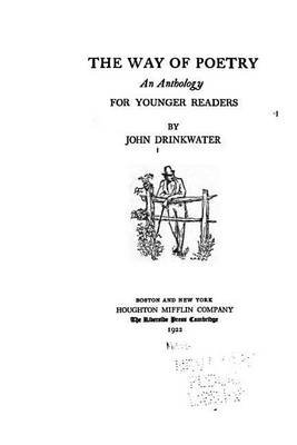 The Way of Poetry, an Anthology for Younger Readers (Paperback): John Drinkwater