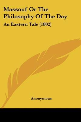 Massouf or the Philosophy of the Day - An Eastern Tale (1802) (Paperback): Anonymous