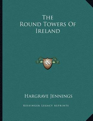 The Round Towers of Ireland (Paperback): Hargrave Jennings