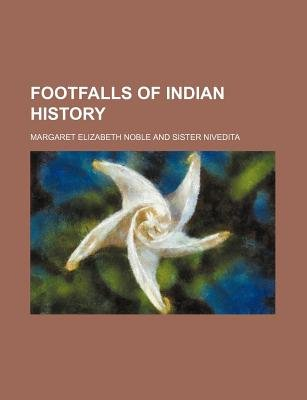 Footfalls of Indian History (Paperback): Margaret Elizabeth Noble