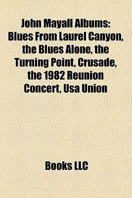 John Mayall Albums - Blues from Laurel Canyon, the Blues Alone, the Turning Point, Crusade, the 1982 Reunion Concert, USA Union...