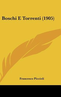 Boschi E Torrenti (1905) (English, Italian, Hardcover): Francesco Piccioli