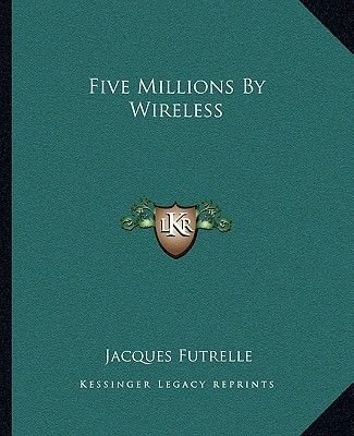 Five Millions by Wireless (Paperback): Jacques Futrelle