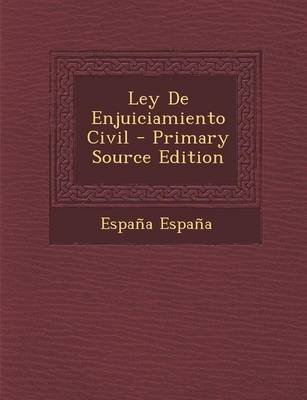 Ley de Enjuiciamiento Civil - Primary Source Edition (Spanish, Paperback): Espana Espana