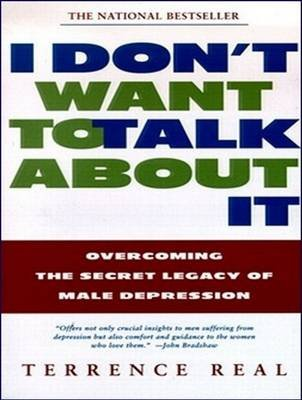 I Don't Want to Talk About It - Overcoming the Secret Legacy of Male Depression (MP3 format, CD, Unabridged edition):...