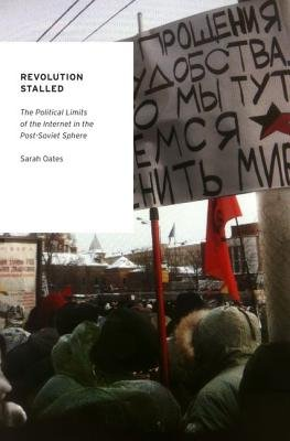 Revolution Stalled - The Political Limits of the Internet in the Post-Soviet Sphere (Hardcover): Sarah Oates