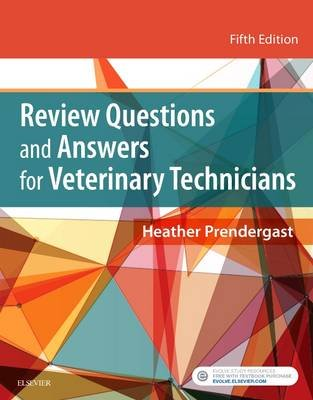 Review Questions and Answers for Veterinary Technicians (Paperback, 5th Revised edition): Heather Prendergast