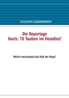 Die Reportage Huris - 70 Tauben Im Paradies? (German, Paperback): Collegium Alexandrinum