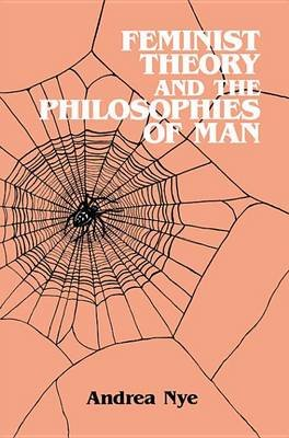 Feminist Theory and the Philosophies of Man (Electronic book text): Andrea Nye