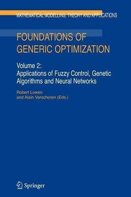 Foundations of Generic Optimization, Volume 2 - Applications of Fuzzy Control, Genetic Algorithms and Neural Networks...