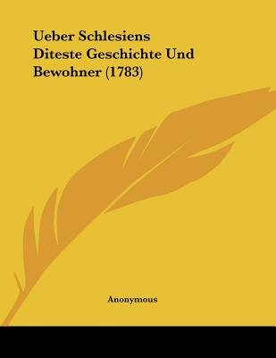 Ueber Schlesiens Diteste Geschichte Und Bewohner (1783) (Paperback): Anonymous