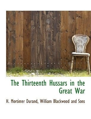 The Thirteenth Hussars in the Great War (Paperback): H. Mortimer Durand
