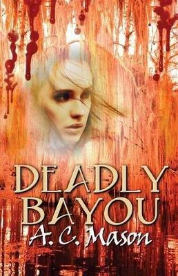 Deadly Bayou (Paperback): A. C. Mason