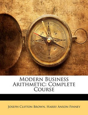 Modern Business Arithmetic - Complete Course (Paperback): Joseph Clifton Brown, Harry Anson Finney