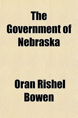 The Government of Nebraska (Paperback): Oran Rishel Bowen