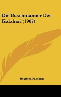 Die Buschmanner Der Kalahari (1907) (English, German, Hardcover): Siegfried Passarge