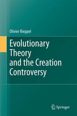 Evolutionary Theory and the Creation Controversy (Hardcover, 2011 ed.): Olivier Rieppel