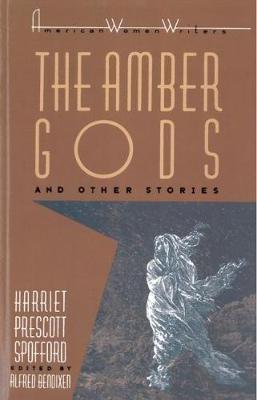 The Amber Gods and Other Stories (Paperback): Harriet Elizabeth Prescott Spofford