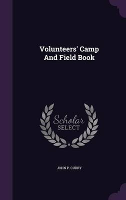 Volunteers' Camp and Field Book (Hardcover): John P. Curry