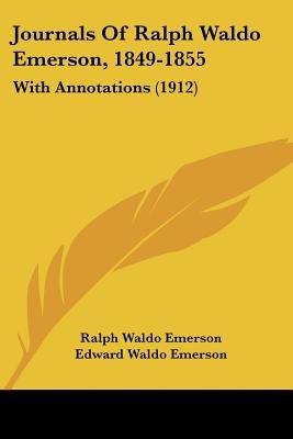 Journals of Ralph Waldo Emerson, 1849-1855 - With Annotations (1912) (Paperback): Ralph Waldo Emerson