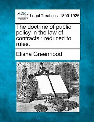The Doctrine of Public Policy in the Law of Contracts - Reduced to Rules. (Paperback): Elisha Greenhood