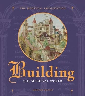 Building the Medieval World (Hardcover): Christine Sciacca