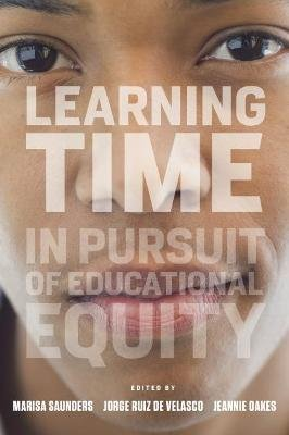 Learning Time - In Pursuit of Educational Equity (Paperback): Marisa Saunders, Jorge Ruiz de Velasco, Jeannie Oakes