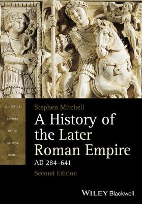 A History of the Later Roman Empire, AD 284-641 (Electronic book text, 2nd Revised edition): Stephen Mitchell