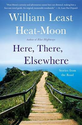 Here, There, Elsewhere - Stories from the Road (Electronic book text): William Least Heat Moon