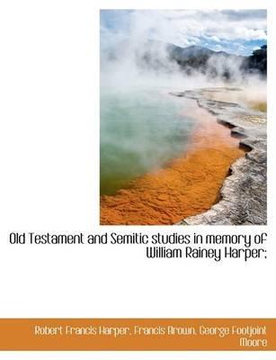 Old Testament and Semitic Studies in Memory of William Rainey Harper; (Large print, Paperback, large type edition): Robert...