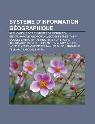 Systeme D'Information Geographique - Applications Des Systemes D'Information Geographique, Geoportail, Google Street...