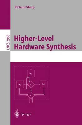Higher Level Hardware Synthesis (Paperback, 2004 ed.): Richard Sharp
