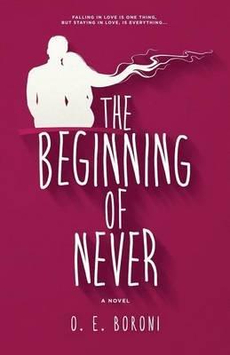 The Beginning of Never (Paperback): O E Boroni