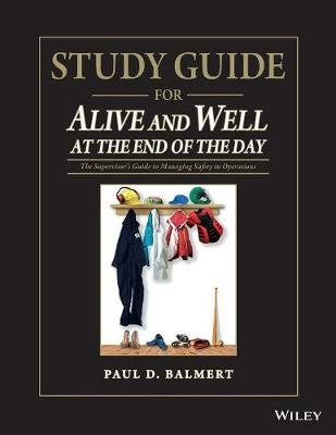 Study Guide for Alive and Well at the End of the Day - The Supervisor's Guide to Managing Safety in Operations...