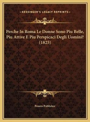 Perche in Roma Le Donne Sono Piu Belle, Piu Attive E Piu Perperche in Roma Le Donne Sono Piu Belle, Piu Attive E Piu Perspicaci...